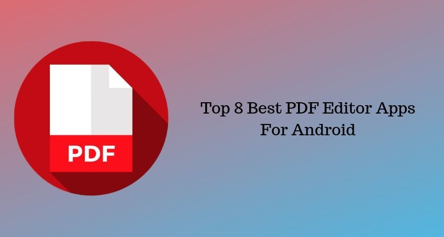 Top 8 Best PDF Editor Apps For Android 2021