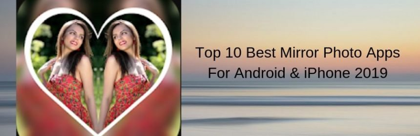 Top 10 Best Mirror Photo Apps For Android & iPhone 2019