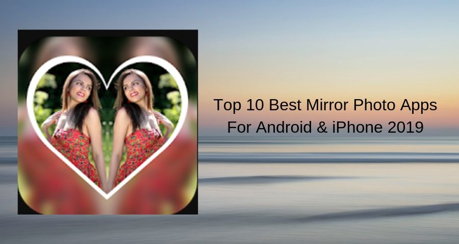 Top 10 Best Mirror Photo Apps For Android & iOS in 2019